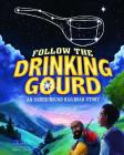 Follow the Drinking Gourd: An Underground Railroad Story (Night Sky Stories) Cover Image