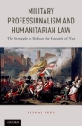 Military Professionalism and Humanitarian Law: The Struggle to Reduce the Hazards of War Cover Image