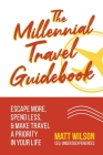 The Millennial Travel Guidebook: Escape More, Spend Less, & Make Travel a Priority in Your Life Cover Image