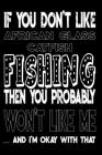 If You Don't Like African Glass Catfish Fishing Then You Probably Won't Like Me And I'm Okay With That: African Glass Catfish Fishing Log Book Cover Image