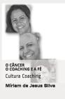 O Câncer O Coaching E a Fé: Cultura Coaching Cover Image