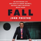 Fall: The Mysterious Life and Death of Robert Maxwell, Britain's Most Notorious Media Baron Cover Image