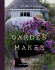 Garden Maker: Growing a Life of Beauty and Wonder with Flowers Cover Image