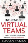 Influencing Virtual Teams: 17 Tactics That Get Things Done with Your Remote Employees Cover Image