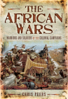 The African Wars: Warriors and Soldiers of the Colonial Campaigns Cover Image