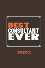 Best Consultant Ever Notebook: Ideal Notebook for Tech savvy consultants and business analysts capture notes & Observations Cover Image