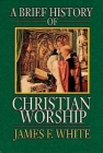 A Brief History of Christian Worship Cover Image