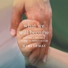What We Will Become Lib/E: A Mother, a Son, and a Journey of Transformation Cover Image