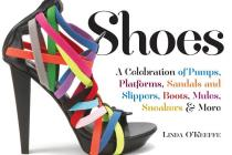 Shoes: A Celebration of Pumps, Sandals, Slippers & More Cover Image