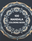 100 mandala Coloring Book For Adults: 100 Mandala Coloring Pages for Inspiration, Relaxing Patterns Coloring Book Cover Image