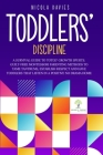 Toddlers' Discipline a Survival Guide to Tot(s)' Growth Spurts. Guilt-Free Mindful Parenting Methods to Tame Tantrums, Establish Respect and Have Todd Cover Image
