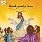 Goodbye for Now: The Story of Jesus' Return to Heaven Cover Image