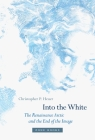 Into the White: The Renaissance Arctic and the End of the Image (Zone Books) Cover Image