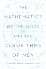 The Mathematics of the Gods and the Algorithms of Men: A Cultural History Cover Image