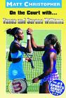 On the Court with...Venus and Serena Williams Cover Image