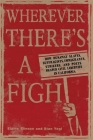 Wherever There's a Fight: How Runaway Slaves, Suffragists, Immigrants, Strikers, and Poets Shaped Civil Liberties in California Cover Image