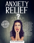 Anxiety Relief: Put An End To Stress And Negative Thinking. Reduce Depression And Stop Panic Attacks With Natural Remedies. How to Sol Cover Image