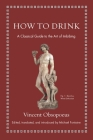 How to Drink: A Classical Guide to the Art of Imbibing Cover Image