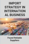 Import Strategy In International Business: Found Reliable Suppliers: Professional Import Cover Image
