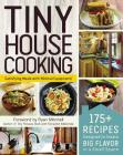 Tiny House Cooking: 175+ Recipes Designed to Create Big Flavor in a Small Space Cover Image