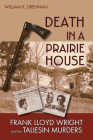 Death in a Prairie House: Frank Lloyd Wright and the Taliesin Murders Cover Image