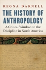 The History of Anthropology: A Critical Window on the Discipline in North America (Critical Studies in the History of Anthropology) Cover Image