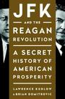 JFK and the Reagan Revolution: A Secret History of American Prosperity Cover Image