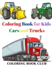 Coloring Book for Kids Cars and Trucks: Kids Coloring Book with Classic Cars, Trucks, SUVs, Monster Trucks, Tanks, Trains, Tractors and More! Cover Image