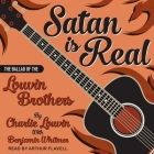 Satan Is Real Lib/E: The Ballad of the Louvin Brothers Cover Image