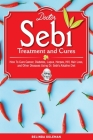 Doctor Sebi Treatment and Cures: How To Cure Cancer, Diabetes, Lupus, Herpes, HIV, Hair Loss, and Other Diseases Using Dr. Sebi's Alkaline Diet Cover Image