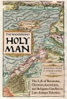 The Wandering Holy Man: The Life of Barsauma, Christian Asceticism, and Religious Conflict in Late Antique Palestine (Transformation of the Classical Heritage #60) Cover Image