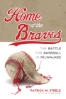 Home of the Braves: The Battle for Baseball in Milwaukee Cover Image