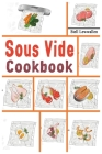 Sous Vide Cookbook: 600 Tasty, Easy & Simple Recipes for all time and to make at home everyday. Cover Image
