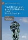 Female Entrepreneurs in the Long Nineteenth Century: A Global Perspective (Palgrave Studies in Economic History) Cover Image