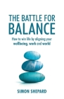 The Battle for Balance: How to win life by aligning your wellbeing, work and world Cover Image