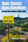 Open Spaces, Open Rebellions: The War over America's Public Lands Cover Image