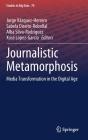 Journalistic Metamorphosis: Media Transformation in the Digital Age (Studies in Big Data #70) Cover Image