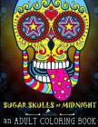 Sugar Skulls at Midnight Adult Coloring Book: A Día de Los Muertos & Day of the Dead Coloring Book for Adults & Teens Cover Image