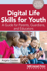 Digital Life Skills for Youth: A Guide for Parents, Guardians, and Educators (Reference Series) Cover Image