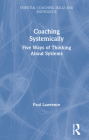 Coaching Systemically: Five Ways of Thinking about Systems (Essential Coaching Skills and Knowledge) Cover Image