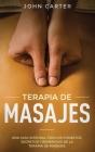Terapia de Masajes: Una Guía Integral con los Consejos, Secretos y Beneficios de la Terapia de Masajes (Massage Therapy Spanish Version) Cover Image