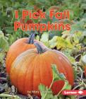 I Pick Fall Pumpkins (First Step Nonfiction -- Observing Fall) Cover Image
