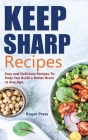 Keep Sharp Recipes: Easy and Delicious Recipes to Help You Build A Better Brain at any Age - Brain Healthy Cookbook Cover Image