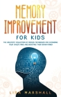 Memory Improvement For Kids: The Greatest Collection Of Proven Techniques For Expanding Your Child's Mind And Boosting Their Brain Power Cover Image