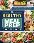 The Healthy Meal Prep Cookbook: Newest, Creative & Savory Recipes to Kick Start A Healthy Lifestyle Cover Image