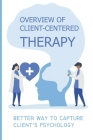 Overview Of Client-Centered Therapy: Better Way To Capture Client's Psychology: The Process Of Client-Centered Therapy Cover Image