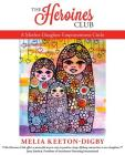 The Heroines Club: A Mother-Daughter Empowerment Circle Cover Image