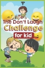 The Don't Laugh Challenge for Kids: The LOL Interactive Joke Book Contest Game for Boys and Girls Age 6 - 12, SBD 004: two happy kids and a grumpy kid Cover Image