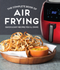 The Complete Book of Air Frying: Quick & Easy Recipes You'll Crave Cover Image