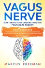 Vagus Nerve: Mastering and Understanding Polyvagal Theory. Daily Exercises and Massages Stimulations Will Help You to Reduce Anxiet Cover Image